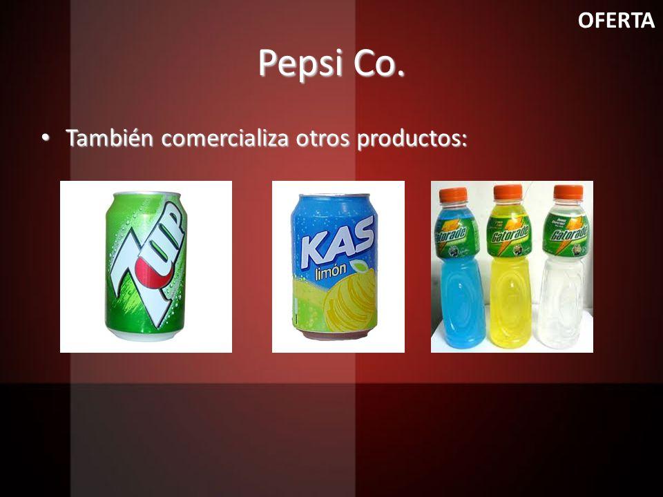 Pepsi Co. También comercializa otros productos: También comercializa otros productos: OFERTA