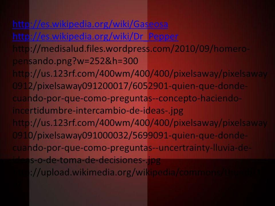 http://es.wikipedia.org/wiki/Gaseosa http://es.wikipedia.org/wiki/Dr_Pepper http://medisalud.files.wordpress.com/2010/09/homero- pensando.png?w=252&h=