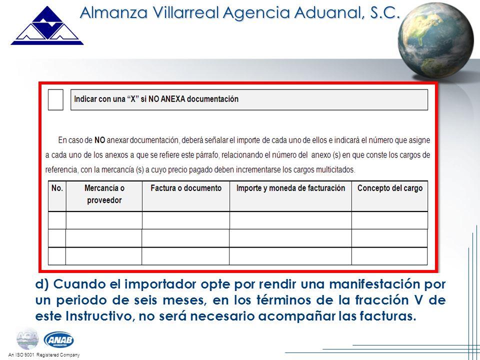 An ISO 9001 Registered Company d) Cuando el importador opte por rendir una manifestación por un periodo de seis meses, en los términos de la fracción
