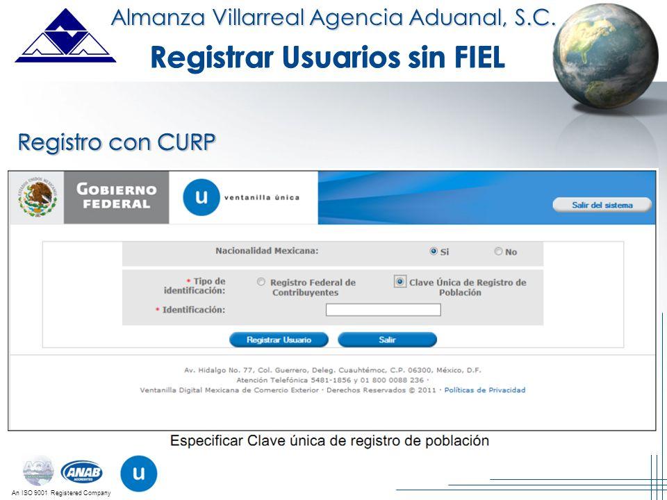 An ISO 9001 Registered Company Almanza Villarreal Agencia Aduanal, S.C. Registrar Usuarios sin FIEL Registro con CURP Registrar Usuarios sin FIEL Regi