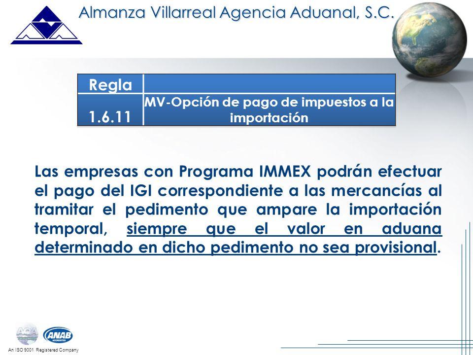 An ISO 9001 Registered Company Las empresas con Programa IMMEX podrán efectuar el pago del IGI correspondiente a las mercancías al tramitar el pedimen