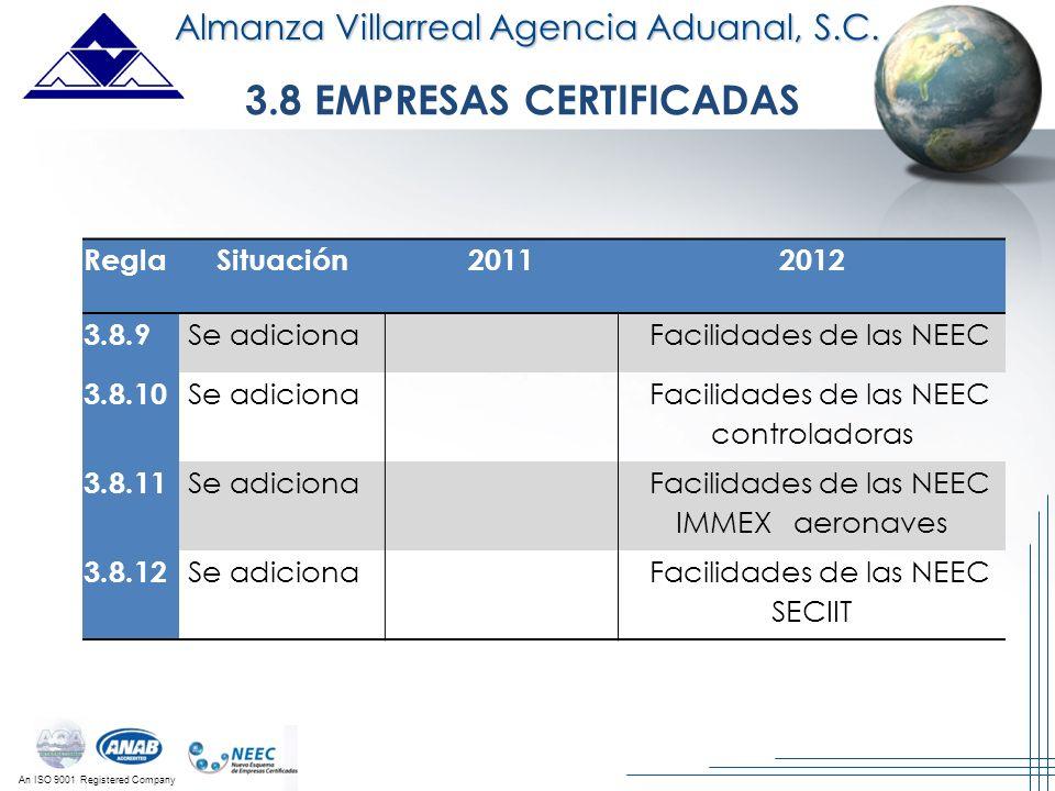 An ISO 9001 Registered Company 3.8 EMPRESAS CERTIFICADAS Almanza Villarreal Agencia Aduanal, S.C. ReglaSituación20112012 3.8.9 Se adiciona Facilidades