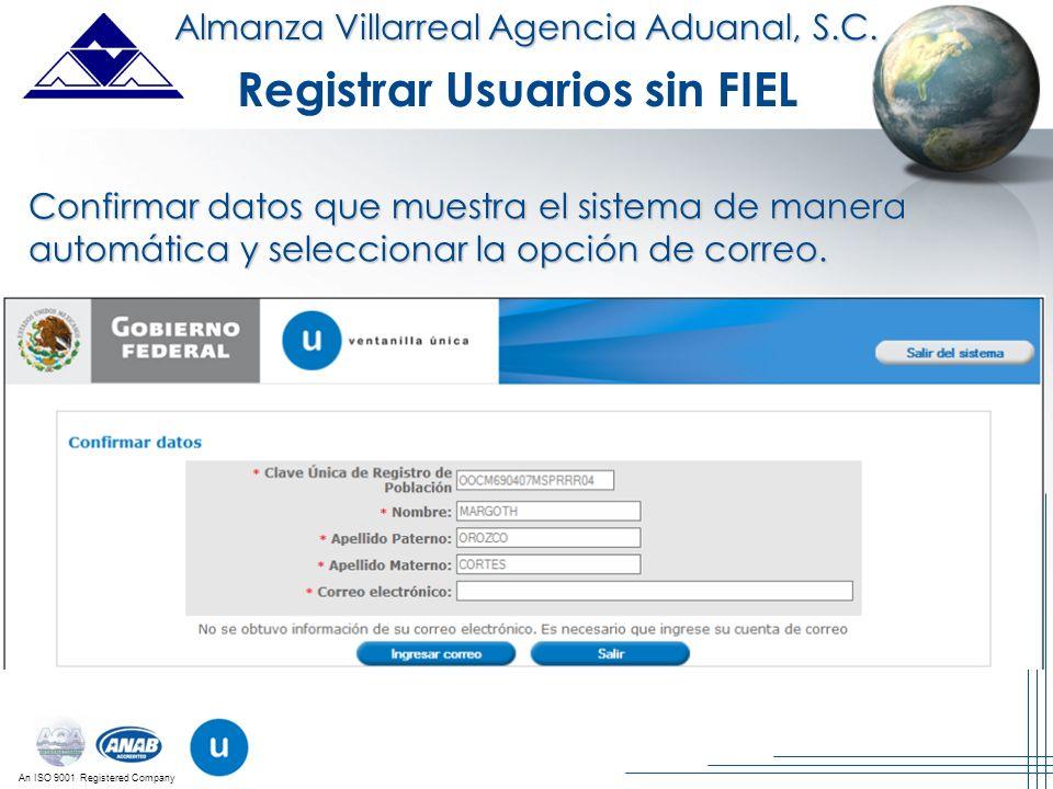 An ISO 9001 Registered Company Almanza Villarreal Agencia Aduanal, S.C. Registrar Usuarios sin FIEL Confirmar datos que muestra el sistema de manera a
