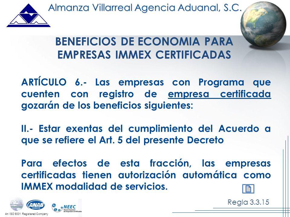 An ISO 9001 Registered Company Almanza Villarreal Agencia Aduanal, S.C. BENEFICIOS DE ECONOMIA PARA EMPRESAS IMMEX CERTIFICADAS ARTÍCULO 6.- Las empre