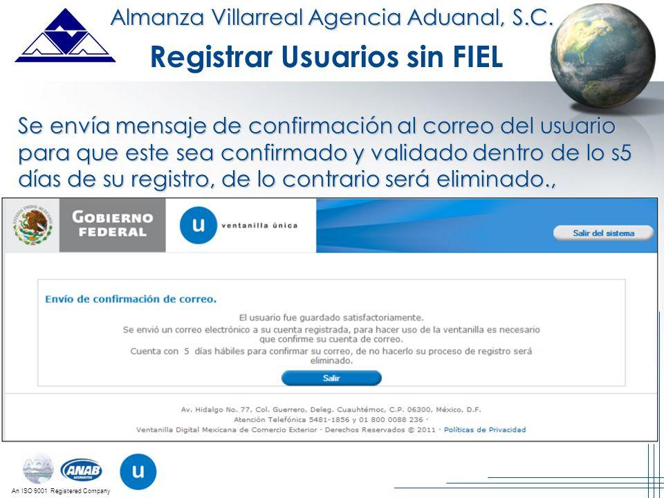 An ISO 9001 Registered Company Almanza Villarreal Agencia Aduanal, S.C. Registrar Usuarios sin FIEL Se envía mensaje de confirmación al correo del usu