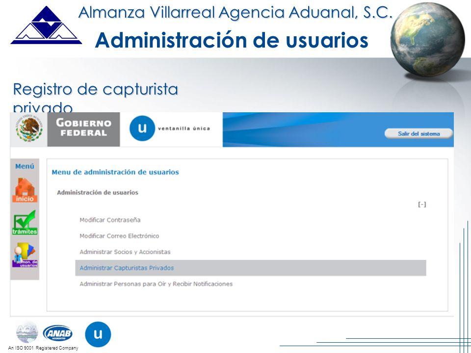 An ISO 9001 Registered Company Almanza Villarreal Agencia Aduanal, S.C. Administración de usuarios Registro de capturista privado