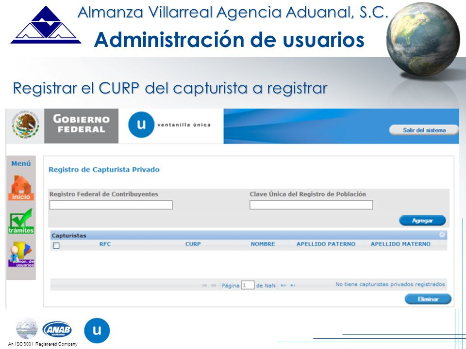 An ISO 9001 Registered Company Almanza Villarreal Agencia Aduanal, S.C. Administración de usuarios Registrar el CURP del capturista a registrar