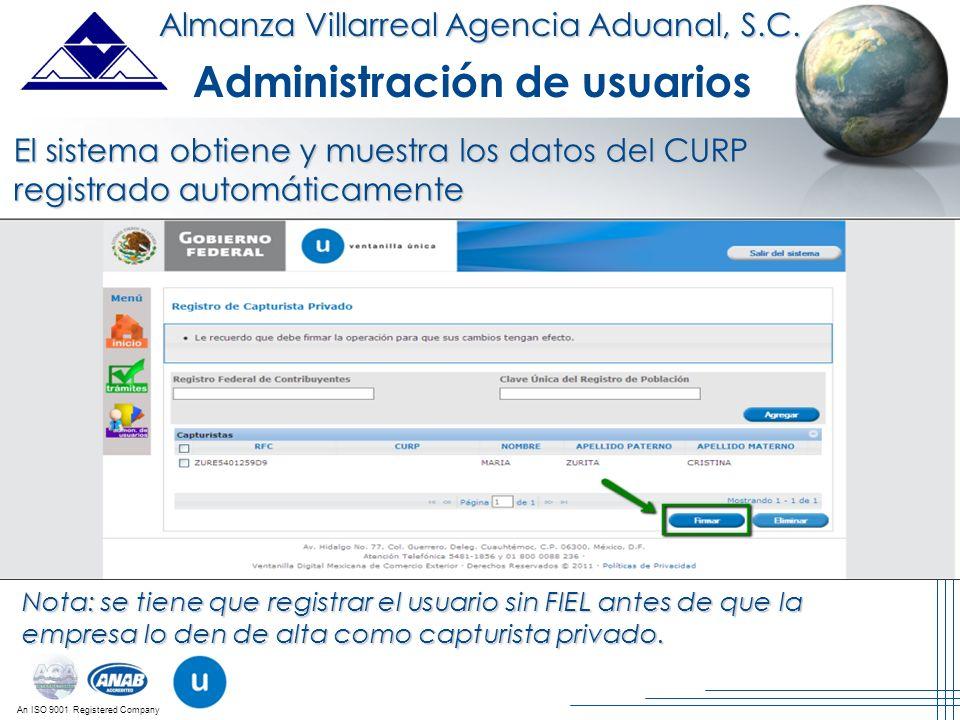 An ISO 9001 Registered Company Almanza Villarreal Agencia Aduanal, S.C. Administración de usuarios El sistema obtiene y muestra los datos del CURP reg
