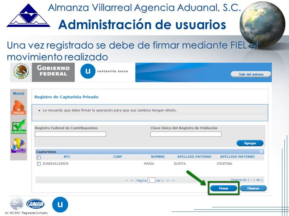 An ISO 9001 Registered Company Almanza Villarreal Agencia Aduanal, S.C. Administración de usuarios Una vez registrado se debe de firmar mediante FIEL