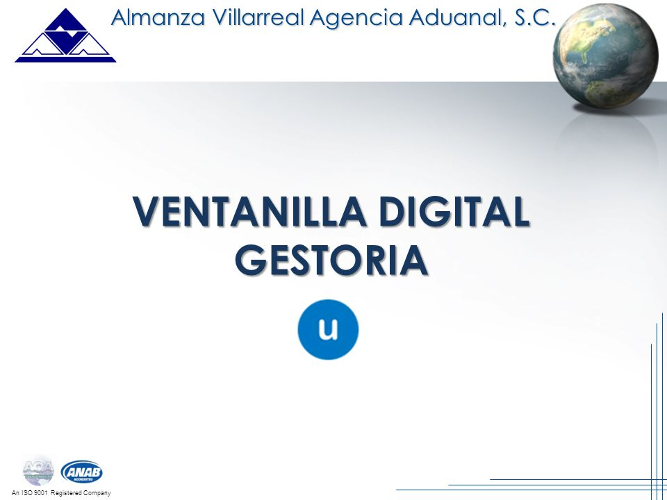 An ISO 9001 Registered Company Almanza Villarreal Agencia Aduanal, S.C. VENTANILLA DIGITAL GESTORIA