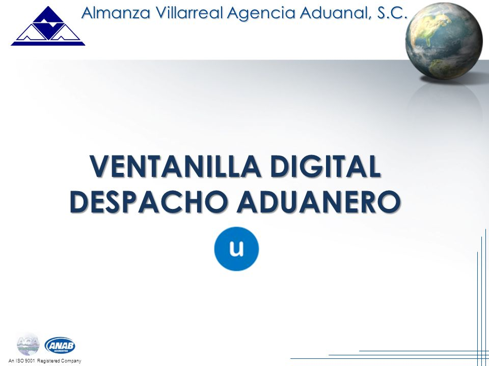 An ISO 9001 Registered Company Almanza Villarreal Agencia Aduanal, S.C. VENTANILLA DIGITAL DESPACHO ADUANERO