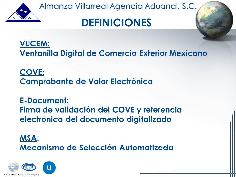 An ISO 9001 Registered Company DEFINICIONES VUCEM: Ventanilla Digital de Comercio Exterior Mexicano COVE: Comprobante de Valor Electrónico E-Document: