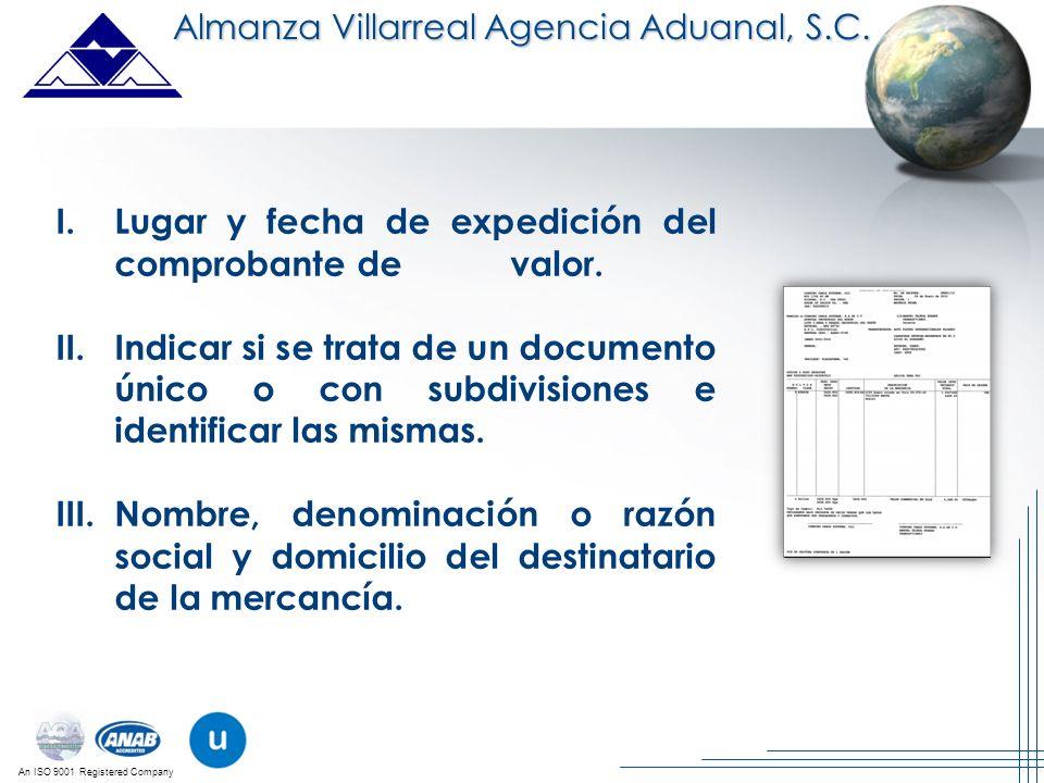 An ISO 9001 Registered Company Almanza Villarreal Agencia Aduanal, S.C. I.Lugar y fecha de expedición del comprobante de valor. II.Indicar si se trata