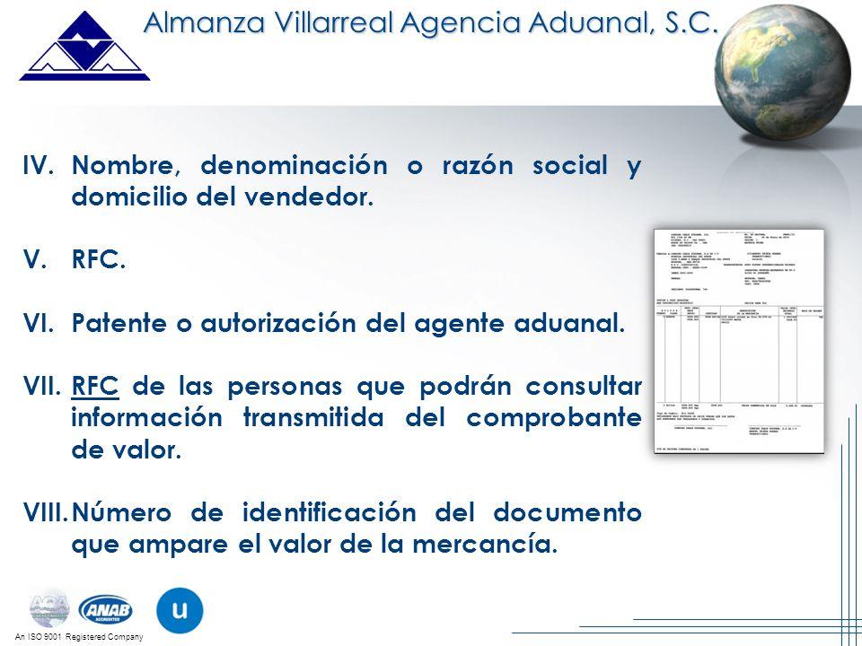 An ISO 9001 Registered Company Almanza Villarreal Agencia Aduanal, S.C. IV.Nombre, denominación o razón social y domicilio del vendedor. V.RFC. VI.Pat