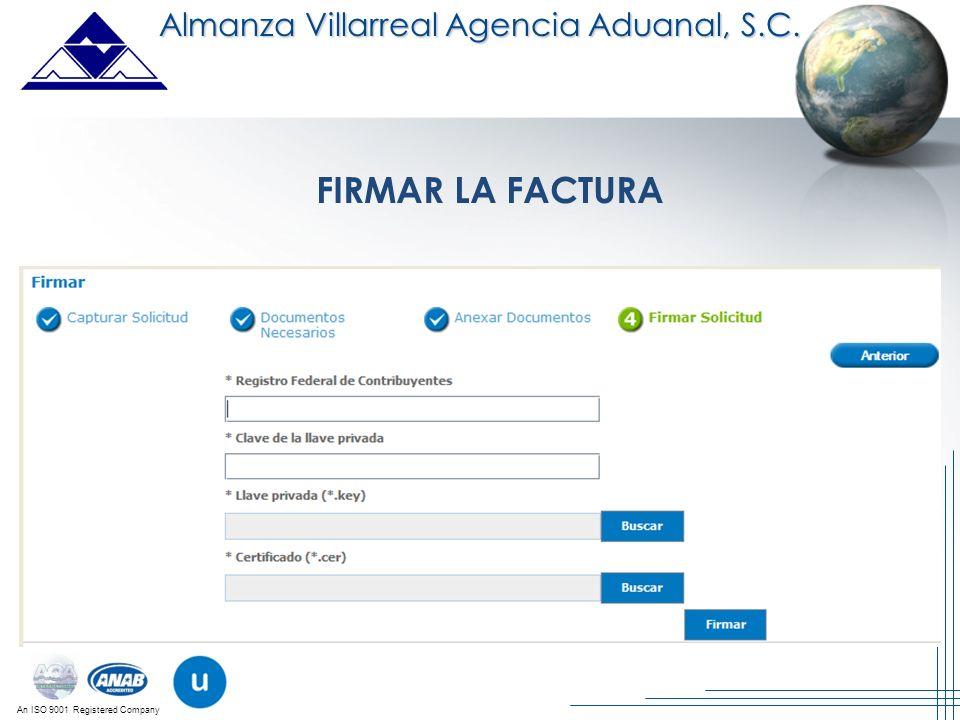 An ISO 9001 Registered Company Almanza Villarreal Agencia Aduanal, S.C. FIRMAR LA FACTURA