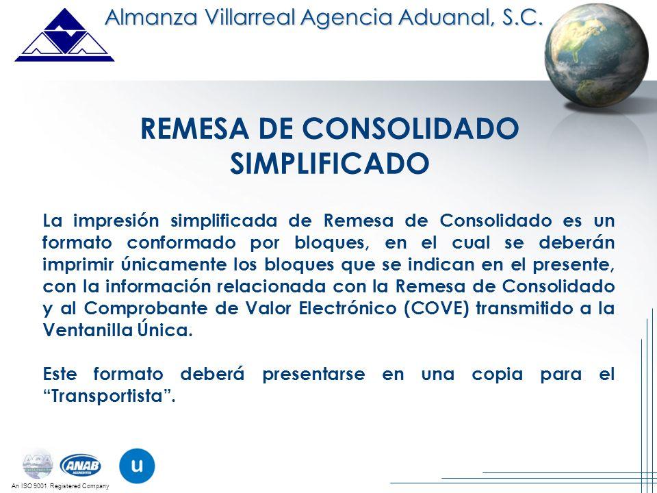 An ISO 9001 Registered Company REMESA DE CONSOLIDADO SIMPLIFICADO Almanza Villarreal Agencia Aduanal, S.C. La impresión simplificada de Remesa de Cons