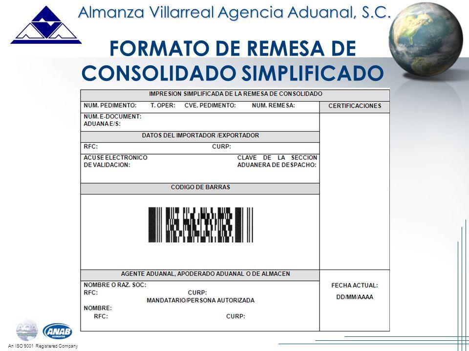An ISO 9001 Registered Company Almanza Villarreal Agencia Aduanal, S.C. FORMATO DE REMESA DE CONSOLIDADO SIMPLIFICADO