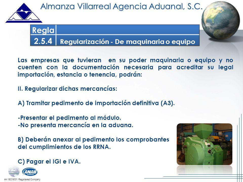 An ISO 9001 Registered Company Almanza Villarreal Agencia Aduanal, S.C. Las empresas que tuvieran en su poder maquinaria o equipo y no cuenten con la