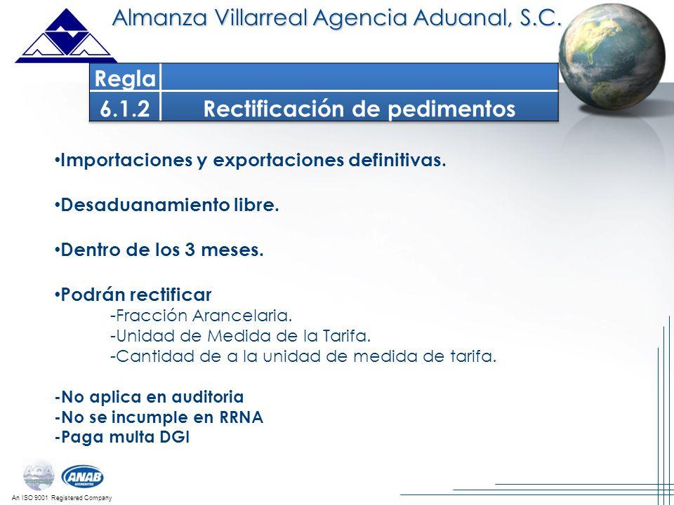 An ISO 9001 Registered Company Almanza Villarreal Agencia Aduanal, S.C. Importaciones y exportaciones definitivas. Desaduanamiento libre. Dentro de lo