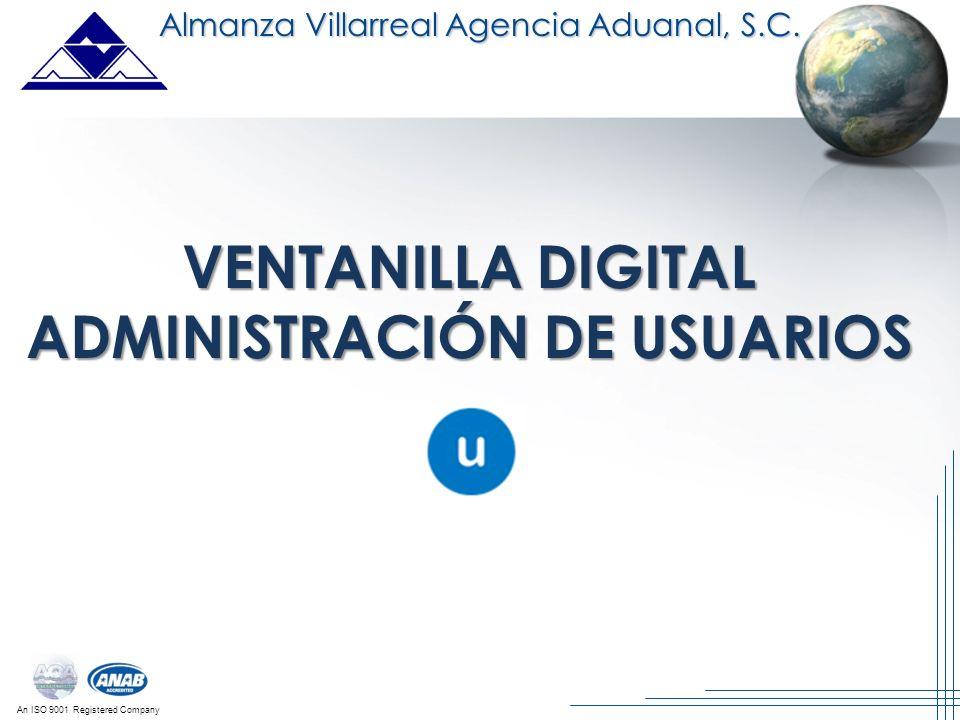 An ISO 9001 Registered Company Almanza Villarreal Agencia Aduanal, S.C. VENTANILLA DIGITAL ADMINISTRACIÓN DE USUARIOS