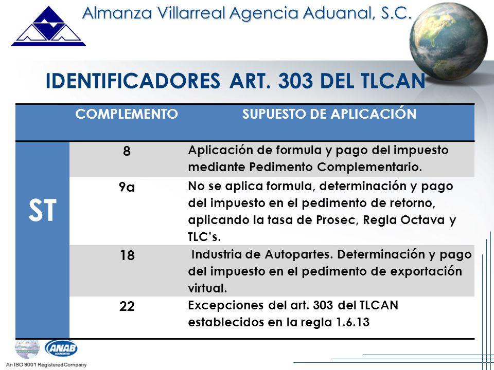 An ISO 9001 Registered Company Almanza Villarreal Agencia Aduanal, S.C. IDENTIFICADORES ART. 303 DEL TLCAN COMPLEMENTOSUPUESTO DE APLICACIÓN ST 8 Apli