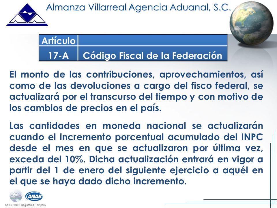 An ISO 9001 Registered Company Almanza Villarreal Agencia Aduanal, S.C. El monto de las contribuciones, aprovechamientos, así como de las devoluciones