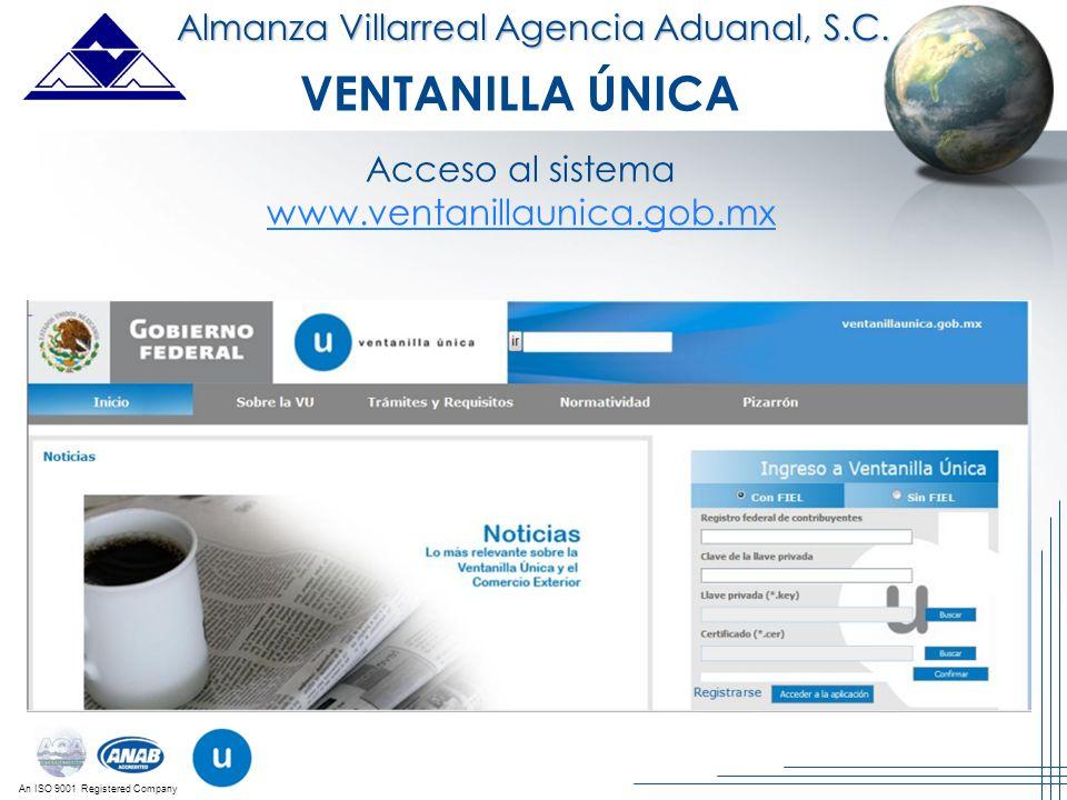 An ISO 9001 Registered Company VENTANILLA ÚNICA Acceso al sistema www.ventanillaunica.gob.mx Almanza Villarreal Agencia Aduanal, S.C.