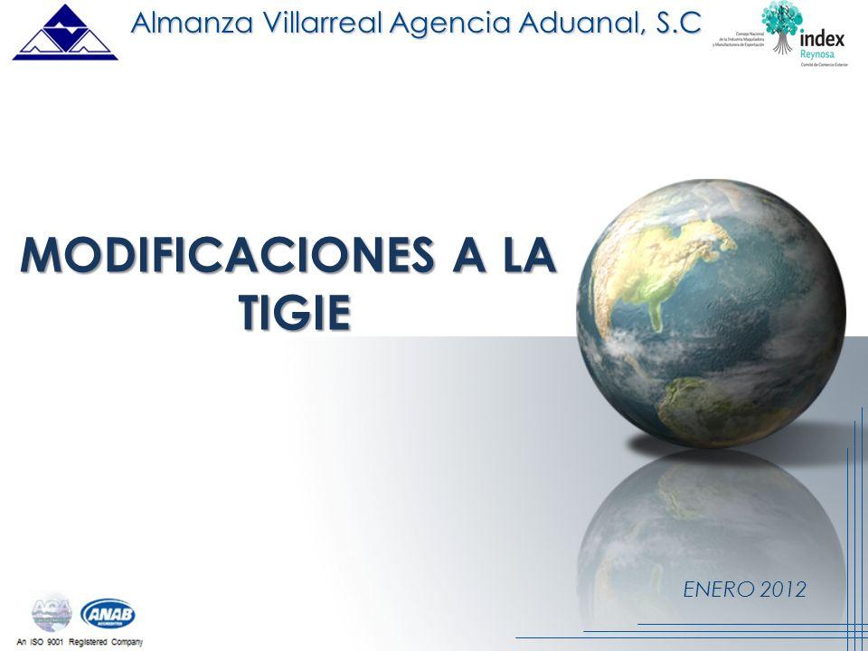 ENERO 2012 MODIFICACIONES A LA TIGIE TIGIE Almanza Villarreal Agencia Aduanal, S.C.