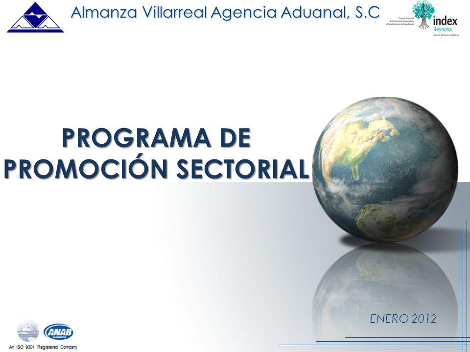 ENERO 2012 PROGRAMA DE PROMOCIÓN SECTORIAL Almanza Villarreal Agencia Aduanal, S.C.