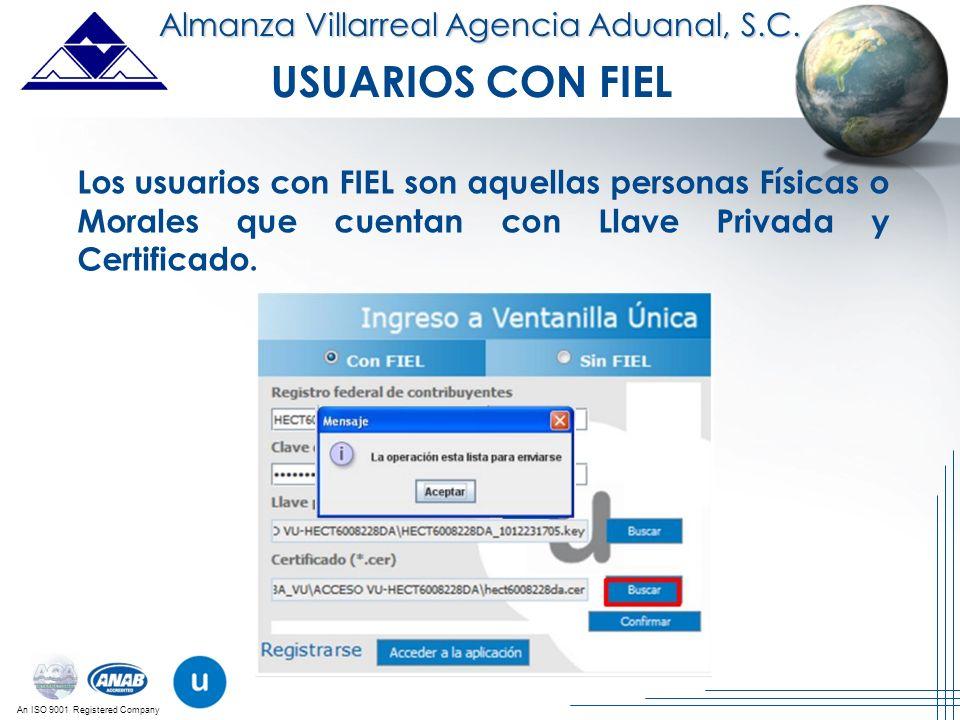 An ISO 9001 Registered Company USUARIOS CON FIEL Los usuarios con FIEL son aquellas personas Físicas o Morales que cuentan con Llave Privada y Certifi