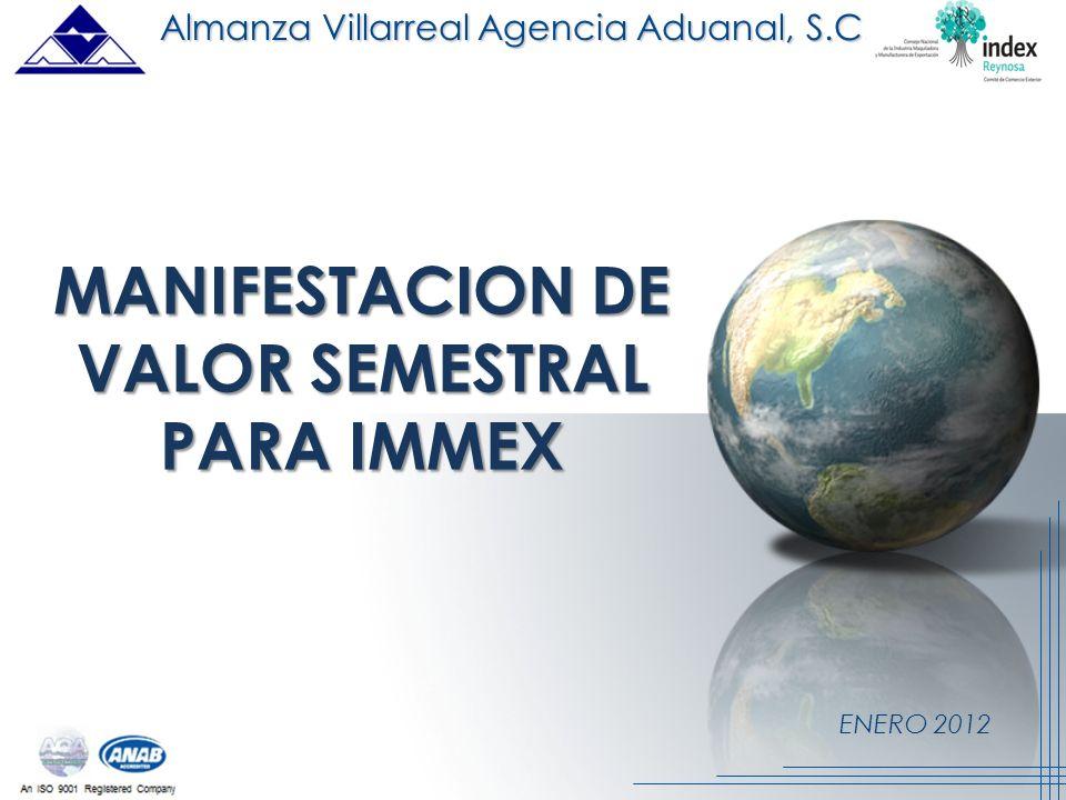 ENERO 2012 MANIFESTACION DE VALOR SEMESTRAL PARA IMMEX Almanza Villarreal Agencia Aduanal, S.C.