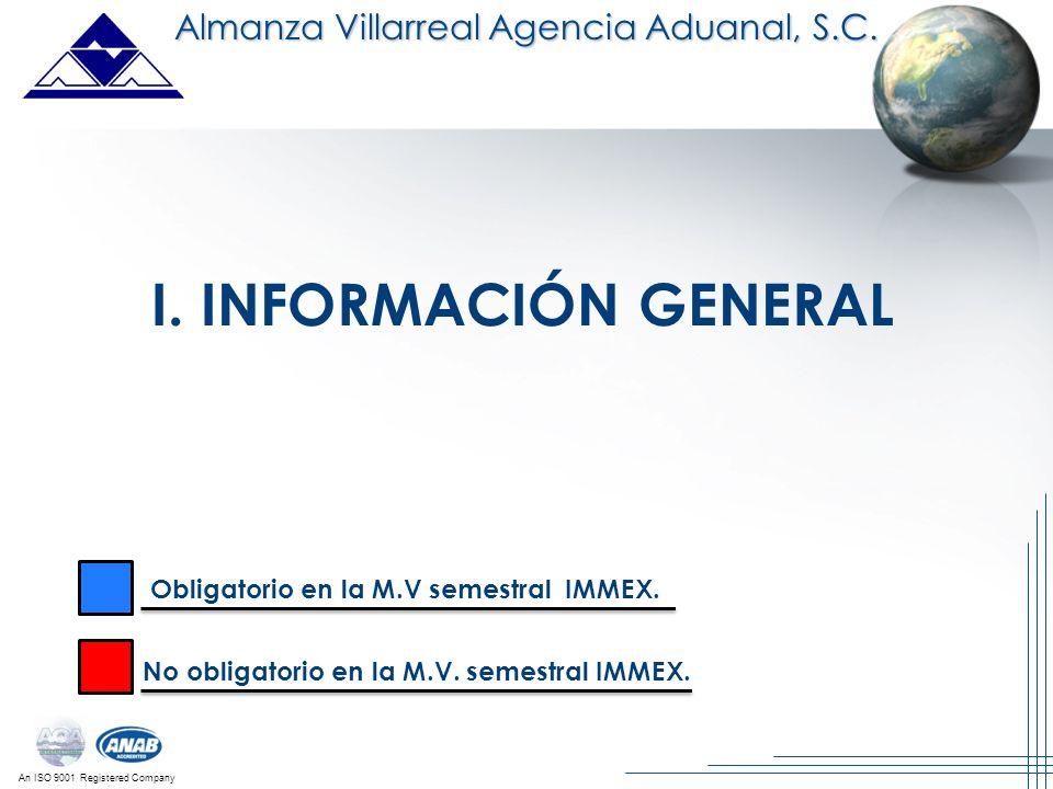 An ISO 9001 Registered Company I. INFORMACIÓN GENERAL Almanza Villarreal Agencia Aduanal, S.C. Obligatorio en la M.V semestral IMMEX. No obligatorio e