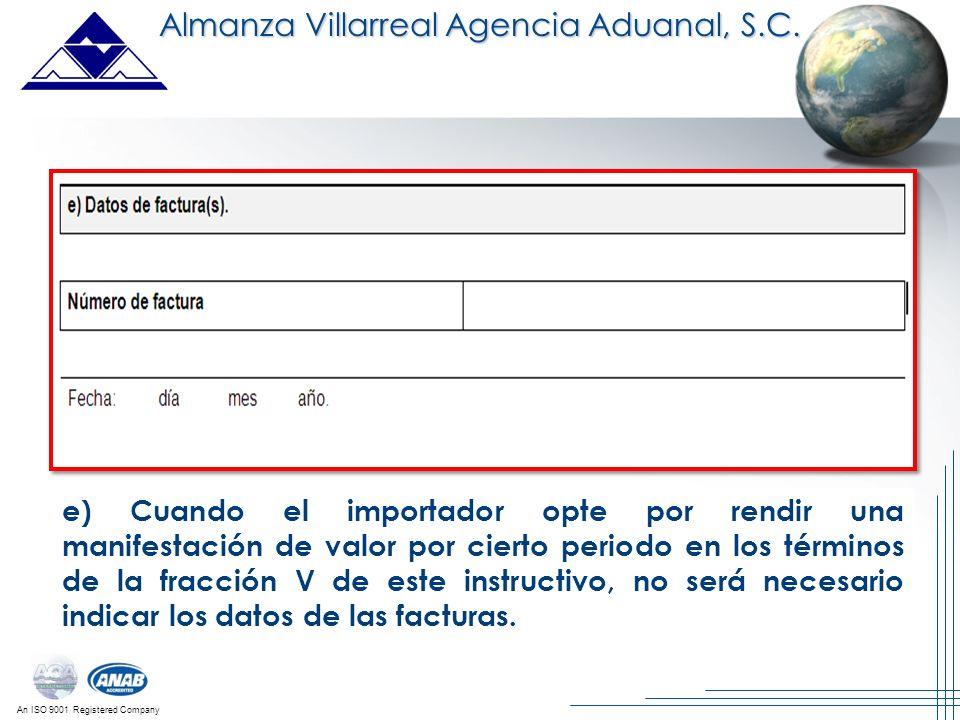 An ISO 9001 Registered Company e) Cuando el importador opte por rendir una manifestación de valor por cierto periodo en los términos de la fracción V
