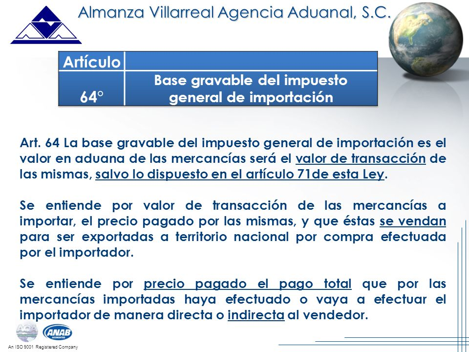 An ISO 9001 Registered Company Almanza Villarreal Agencia Aduanal, S.C. Art. 64 La base gravable del impuesto general de importación es el valor en ad