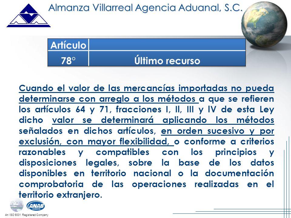 An ISO 9001 Registered Company Almanza Villarreal Agencia Aduanal, S.C. Cuando el valor de las mercancías importadas no pueda determinarse con arreglo
