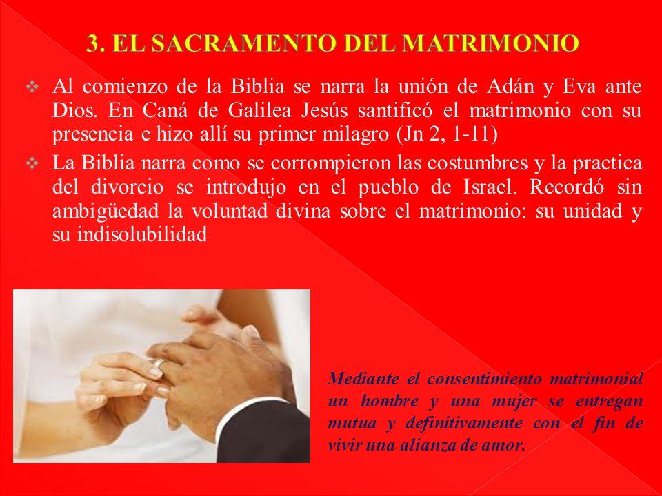 Al comienzo de la Biblia se narra la unión de Adán y Eva ante Dios. En Caná de Galilea Jesús santificó el matrimonio con su presencia e hizo allí su p