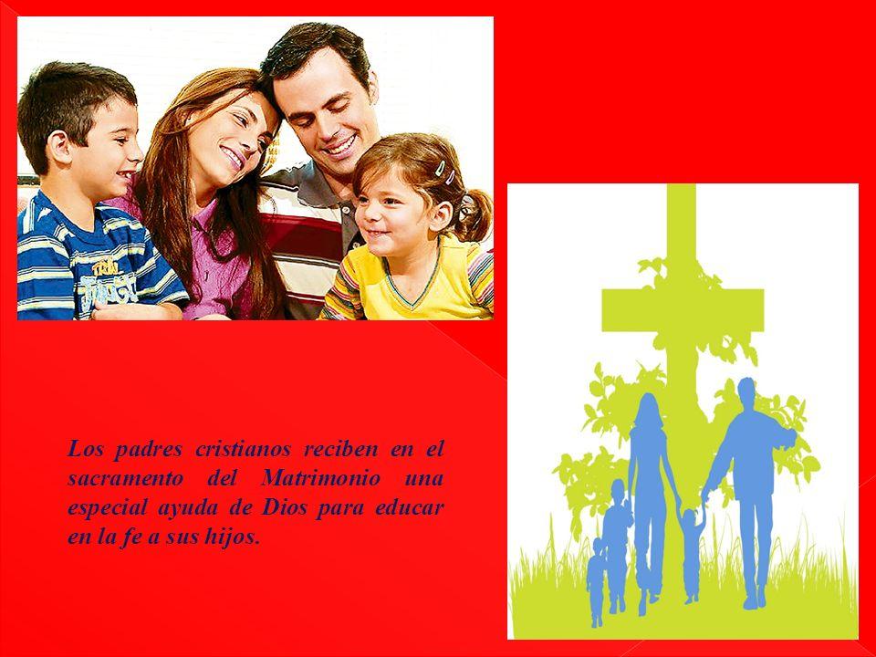 Los padres cristianos reciben en el sacramento del Matrimonio una especial ayuda de Dios para educar en la fe a sus hijos.