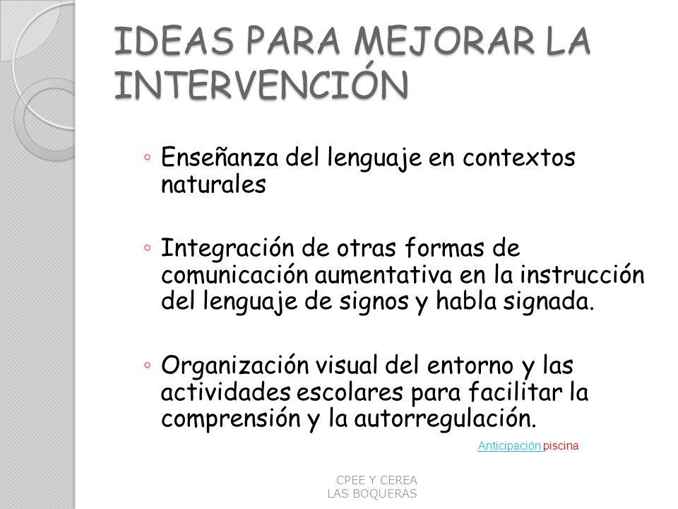 IDEAS PARA MEJORAR LA INTERVENCIÓN Enseñanza del lenguaje en contextos naturales Integración de otras formas de comunicación aumentativa en la instruc
