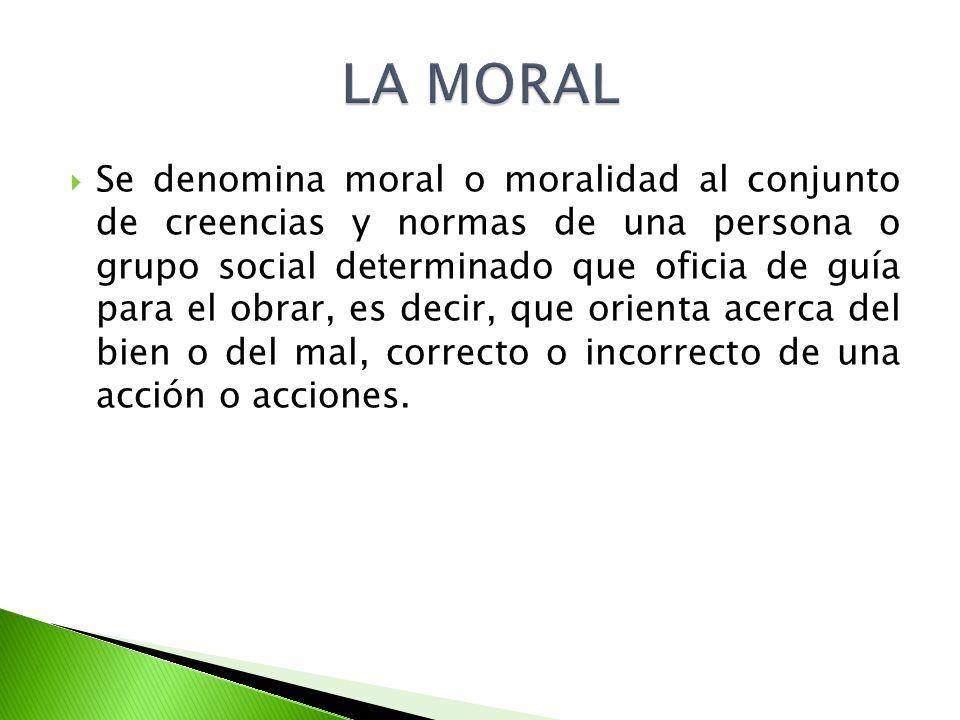 Se denomina moral o moralidad al conjunto de creencias y normas de una persona o grupo social de t erminado que oficia de guía para el obrar, es decir