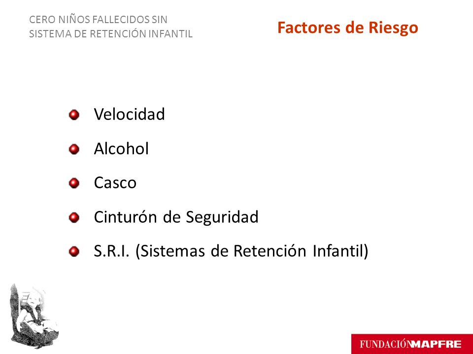 España Portugal Suecia En verde, el nombre de los países incluidos en el estudio CERO NIÑOS FALLECIDOS SIN SISTEMA DE RETENCIÓN INFANTIL Cobertura Geográfica