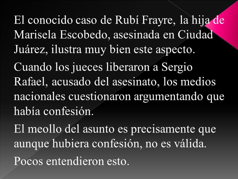 El conocido caso de Rubí Frayre, la hija de Marisela Escobedo, asesinada en Ciudad Juárez, ilustra muy bien este aspecto. Cuando los jueces liberaron