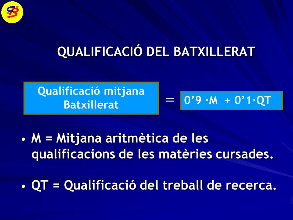 QUALIFICACIÓ DEL BATXILLERAT M = Mitjana aritmètica de les qualificacions de les matèries cursades.