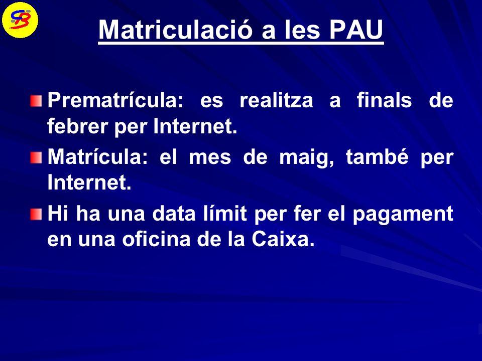 Matriculació a les PAU Prematrícula: es realitza a finals de febrer per Internet.