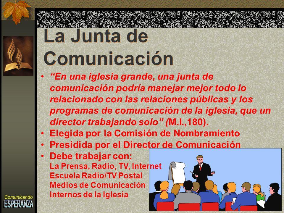 En una iglesia grande, una junta de comunicación podría manejar mejor todo lo relacionado con las relaciones públicas y los programas de comunicación de la iglesia, que un director trabajando solo (M.I.,180).