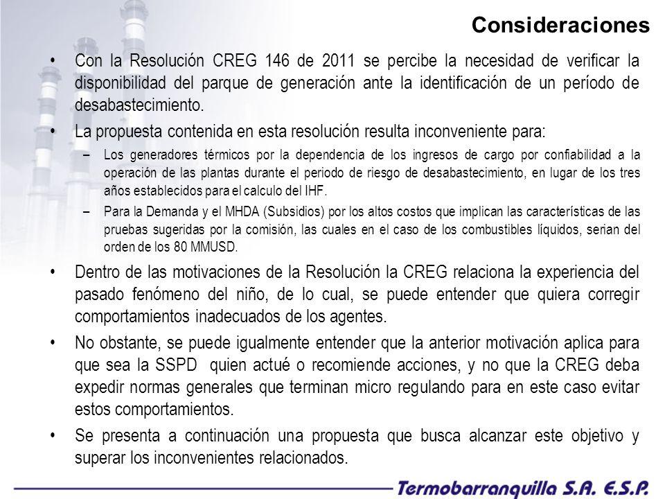 Consideraciones Con la Resolución CREG 146 de 2011 se percibe la necesidad de verificar la disponibilidad del parque de generación ante la identificación de un período de desabastecimiento.
