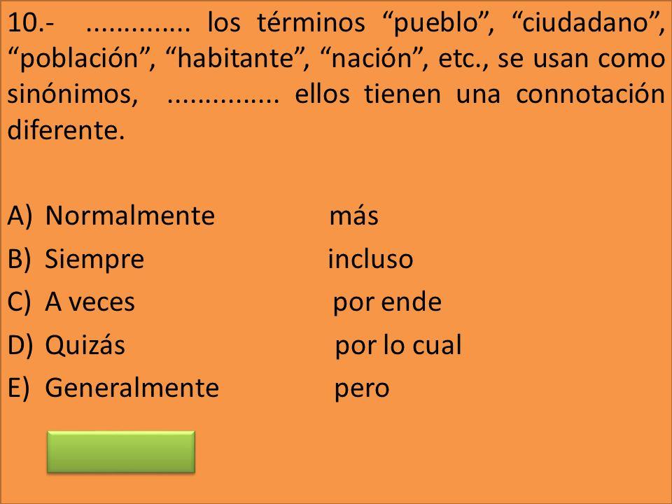 10.-.............. los términos pueblo, ciudadano, población, habitante, nación, etc., se usan como sinónimos,............... ellos tienen una connota