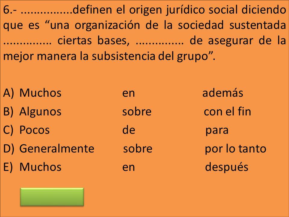6.-................definen el origen jurídico social diciendo que es una organización de la sociedad sustentada............... ciertas bases,.........