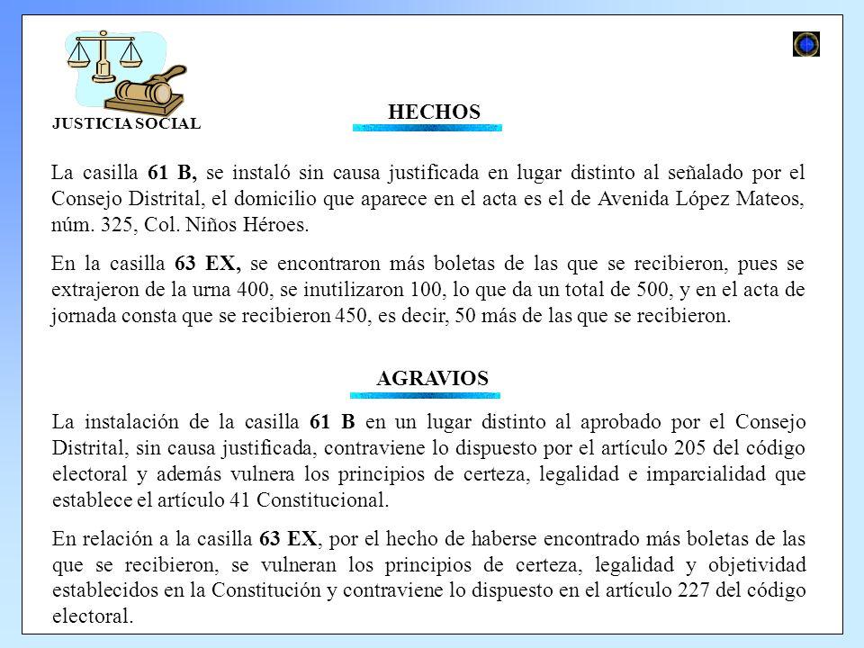 HECHOS La casilla 61 B, se instaló sin causa justificada en lugar distinto al señalado por el Consejo Distrital, el domicilio que aparece en el acta es el de Avenida López Mateos, núm.