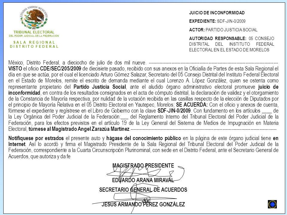TRIBUNAL ELECTORAL DEL PODER JUDICIAL DE LA FEDERACIÓN S A L A R E G I O N A L D I S T R I T O F E D E R A L JUICIO DE INCONFORMIDAD EXPEDIENTE: SDF-JIN-0/2009 ACTOR: PARTIDO JUSTICIA SOCIAL AUTORIDAD RESPONSABLE: 05 CONSEJO DISTRITAL DEL INSTITUTO FEDERAL ELECTORAL EN EL ESTADO DE MORELOS México, Distrito Federal, a dieciocho de julio de dos mil nueve.