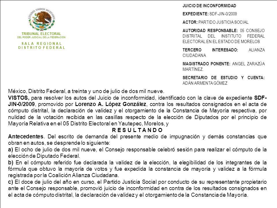 JUICIO DE INCONFORMIDAD EXPEDIENTE: SDF-JIN-0/2009 ACTOR: PARTIDO JUSTICIA SOCIAL AUTORIDAD RESPONSABLE: 05 CONSEJO DISTRITAL DEL INSTITUTO FEDERAL ELECTORAL EN EL ESTADO DE MORELOS TERCERO INTERESADO: ALIANZA CIUDADANA MAGISTRADO PONENTE: ANGEL ZARAZÚA MARTÍNEZ.